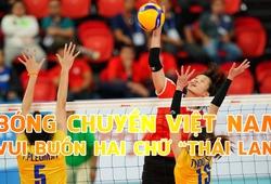 """Bóng chuyền Việt Nam vui, buồn khi đối diện kị """"jeux"""" Thái Lan"""