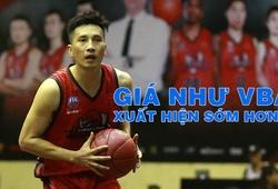 """Đội hình """"giá như VBA xuất hiện sớm hơn"""" của bóng rổ Việt Nam"""