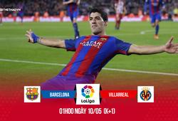 Nhận định bóng đá trận Barcelona - Villarreal, 01h00 ngày 10/05