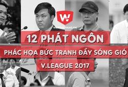 12 phát ngôn phác họa bức tranh đầy sóng gió của V.League 2017