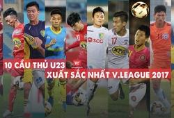 Công Phượng và 9 cầu thủ U23 thi đấu tốt nhất tại V.League 2017