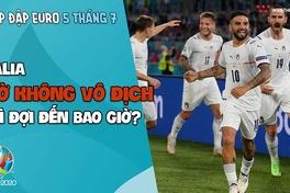 Nhịp đập EURO 2021 | Bản tin ngày 05/7: Italia - Giờ không vô địch thì đợi đến bao giờ?