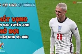 NHỊP ĐẬP EURO 2021 | Bản tin ngày 19/6: Thất vọng dàn sao tuyển Anh, chờ đợi Bồ Đào Nha vs Đức