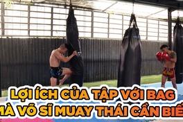 Những lợi ích của việc đánh bag mà võ sĩ Muay Thái cần phải biết