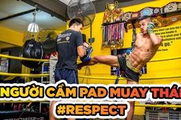 Tại sao võ sĩ nên biết trân trọng người cầm pad trong Muay Thái?
