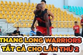 Thang Long Warriors - Tất cả cho chức vô địch lần thứ 2