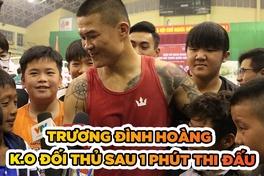 Trương Đình Hoàng tạo sức hút lớn khi K.O đối thủ sau 1 phút thi đấu