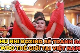 Nguyễn Thị Thu Nhi tranh đai WBO Thế giới trên sân nhà