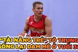 Tô Quang Trung sống lại đam mê bóng rổ ở tuổi 36