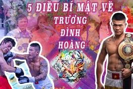 """5 bí mật đằng sau """"ông hoàng làng boxing"""" Trương Đình Hoàng"""