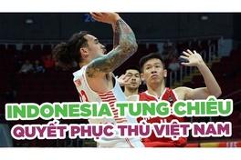 Bóng rổ Indonesia sử dụng tuyệt chiêu, sẵn sàng phục thù Việt Nam tại SEA Games 31