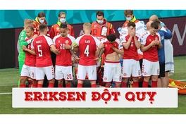 Tình huống Eriksen đột quỵ trong trận Đan Mạch vs Phần Lan