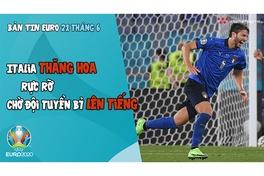NHỊP ĐẬP EURO 2021 |  Bản tin ngày 21/6: Italia thăng hoa rực rỡ, chờ ĐT Bỉ lên tiếng