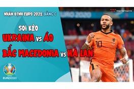 Nhận định EURO 2021| Bảng C: Soi kèo Ukraina vs Áo, Soi kèo Bắc Macedonia vs Hà Lan