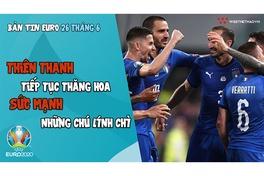 NHỊP ĐẬP EURO 2021 | Bản tin ngày 26/6: Màu thiên thanh thăng hoa, sức mạnh những chú lính chì