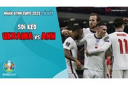 Nhận định EURO 2021 | Vòng tứ kết: Soi kèo Ukraina vs Anh