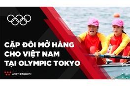 """Chuyện về 2 nữ VĐV rowing """"mở hàng"""" cho TTVN ở Olympic 2021"""