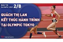 Nhịp đập Olympic 2021 | 02/08: Quách Thị Lan kết thúc hành trình lịch sử tại Olympic Tokyo