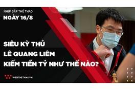 Nhịp đập Thể thao 16/08: Siêu kỳ thủ Lê Quang Liêm chơi cờ kiếm tiền tỷ như thế nào?