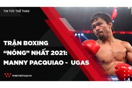 Tổng hợp tin tức thể thao ngày 17/8: Trận boxing nóng nhất 2021 - Manny Pacquiao vs Yordenis Ugas