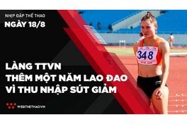 Nhịp đập Thể thao 18/08: Làng Thể thao Việt Nam thêm một năm lao đao vì thu nhập sụt giảm