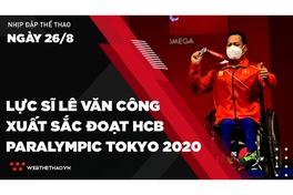 Nhịp đập Thể thao 26/08: Lực sĩ Lê Văn Công xuất sắc giành HCB Paralympic Tokyo 2020