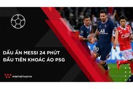 Dấu ấn Messi ở 24 phút đầu tiên khoác áo PSG