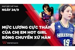 Nhịp đập Thể thao 24/09: Sốc với mức lương cực thấp của cặp sinh đôi ngọc nữ bóng chuyền Hàn Quốc