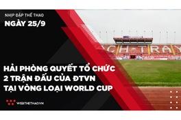 Nhịp đập Thể thao 25/09: Hải Phòng quyết tổ chức 2 trận đấu của ĐTVN tại vòng loại World Cup