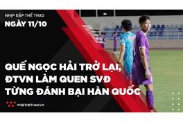 Nhịp đập Thể thao 11/10: Quế Ngọc Hải trở lại, ĐTVN làm quen SVĐ từng đánh bại Hàn Quốc