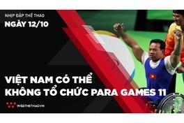 Nhịp đập Thể thao 12/10: Việt Nam có thể không tổ chức Para Games 11