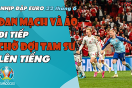 NHỊP ĐẬP EURO 2021 |  Bản tin ngày 22/6: Đan Mạch và Áo đi tiếp, chờ đợi Tam Sư lên tiếng