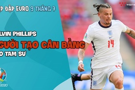 Nhịp đập EURO 2021 | Bản tin ngày 09/7: Kalvin Phillips - Người tạo cân bằng cho Tam sư
