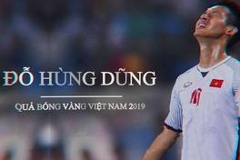 Đỗ Hùng Dũng: Từ cậu bé bị trả về đến danh hiệu Quả bóng Vàng Việt Nam