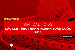 Trực tiếp Giải Cầu lông các CLB tỉnh, thành, ngành toàn quốc 2019