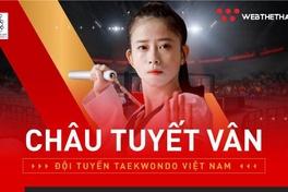 Châu Tuyết Vân, cô gái vàng của làng Taekwondo Việt là ai?