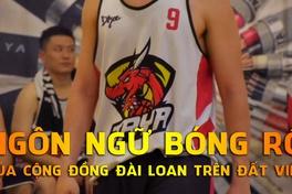 Ngôn ngữ bóng rổ của cộng đồng người Đài Loan trên đất Việt