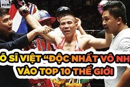 """Võ sĩ Việt """"độc nhất vô nhị"""" vào top 10 thế giới là ai?"""
