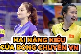 Thu Hoài - Kim Thanh: Hai nàng Kiều của bóng chuyền VN