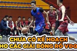 VBF xác nhận chưa có kế hoạch tổ chức các giải bóng rổ VĐQG