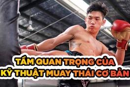 Kỹ thuật Muay Thái cơ bản cần được xem trọng trong tập luyện
