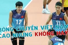 Nghịch lý bóng chuyền Việt: Cầu thủ ngày càng cao nhưng thiếu nhân tài