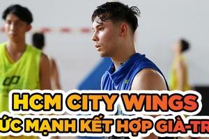 HCM City Wings - Chờ đợi từ sức mạnh của sự kết hợp già - trẻ