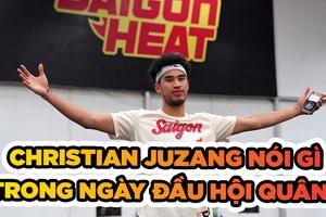 Christian Juzang chia sẻ trong ngày đầu hội quân cùng Saigon Heat