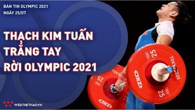 Nhịp đập Olympic 2021 | 25/7: Thạch Kim Tuấn trắng tay rời Olympic Tokyo
