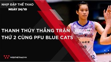 Nhịp đập thể thao | 24/10: Thanh Thúy thắng trận thứ 2 cùng PFU Blue Cats