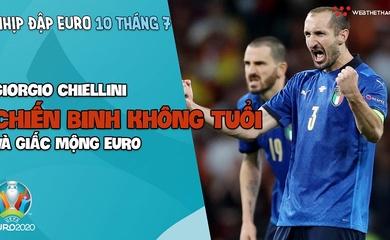 Nhịp đập EURO 2021   Bản tin ngày 10/7: Giorgio Chiellini - Chiến binh không tuổi và giấc mông EURO