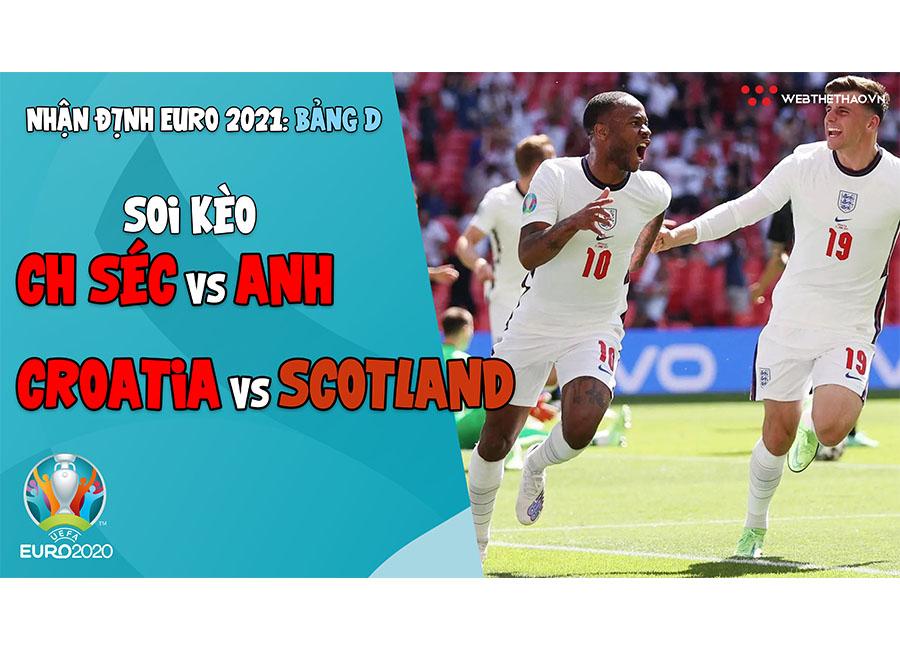 Nhận định EURO 2021| Bảng D: Soi kèo CH Séc vs Anh, Soi kèo Croatia vs Scotland