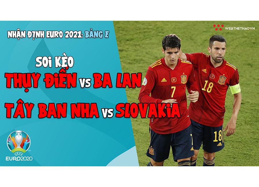 Nhận định EURO 2021  Bảng E: Soi kèo Thụy Điển vs Ba Lan, Soi kèo Tây Ban Nha vs Slovakia