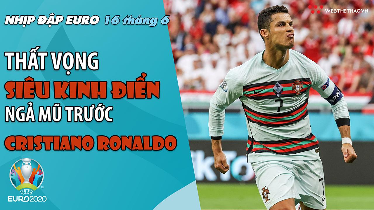 NHỊP ĐẬP EURO 2021 | Bản tin ngày 16/6:Thất vọng siêu kinh điển, ngả mũ trước Ronaldo